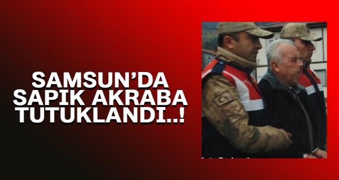 Samsun'da sapık akraba tutuklandı..!