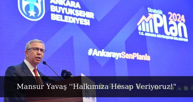 Mansur Yavaş ''Halkımıza Hesap Veriyoruz!