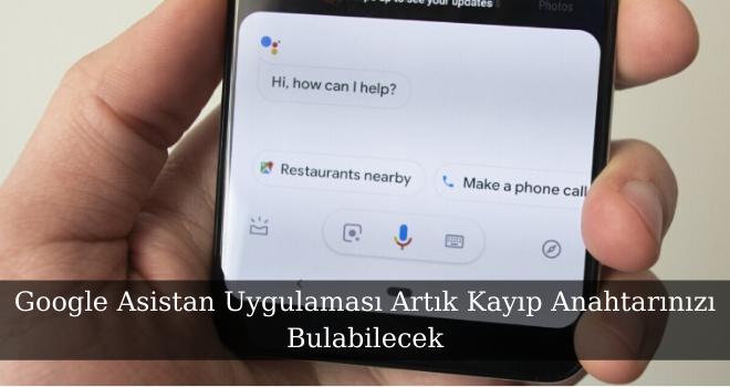 Google Asistan Uygulaması Artık Kayıp Anahtarınızı Bulabilecek