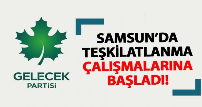 Gelecek Partisi Samsun'da teşkilatlanma çalışmalarına başladı