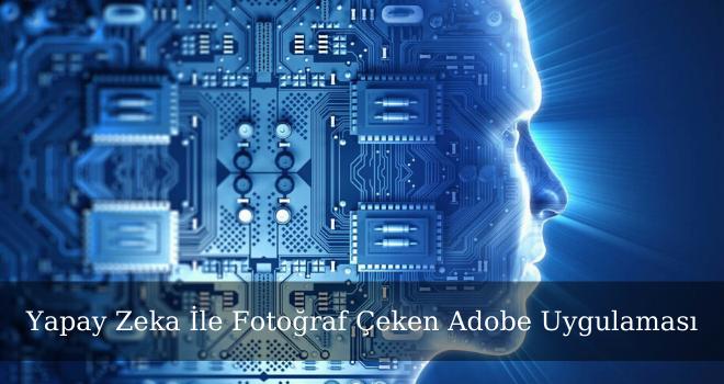 Yapay Zeka İle Fotoğraf Çeken Adobe Uygulaması