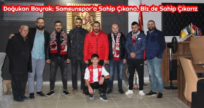 Doğukan Bayrak: Samsunspor'a Sahip Çıkana, Biz de Sahip Çıkarız