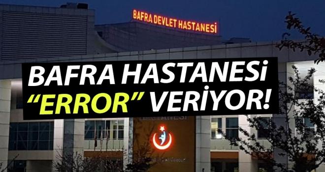 Bafra Devlet Hastanesi 'Error' Veriyor!