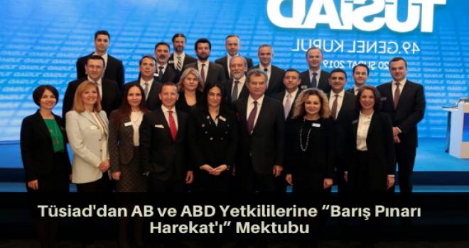"""Tüsiad'dan AB ve ABD Yetkililerine """"Barış Pınarı Harekat'ı"""" Mektubu"""