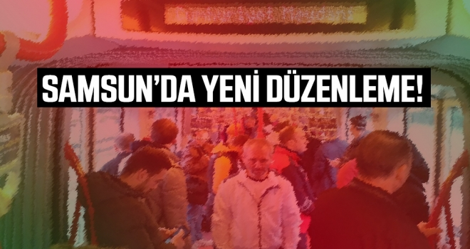 Samsun'da toplu taşımada yeni düzenleme..!