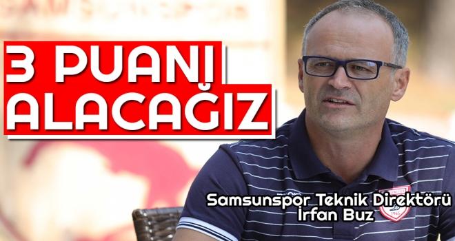 Samsunspor Teknik Direktörü İrfan Buz: 3 Puanı Alacağız