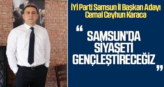 İYİ Parti Samsun İl Başkan Adayı Cemal Ceyhun Karaca: Samsun'da Siyaseti Gençleştireceğiz