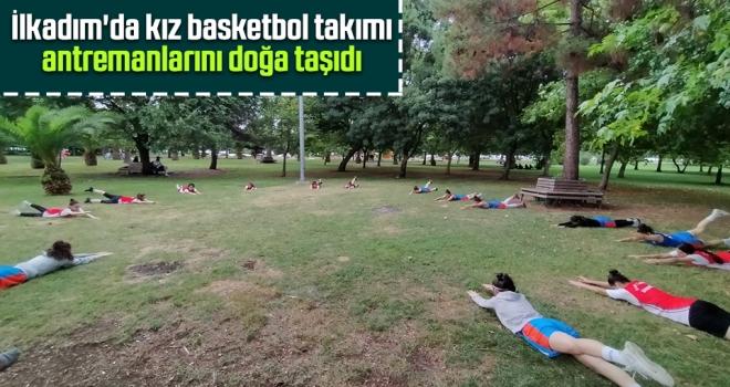 İlkadım'da Kız Basketbol Takımı Antremanlarını Doğa Taşıdı