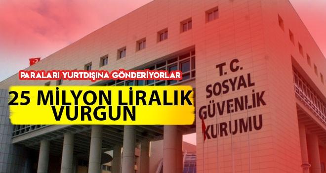 SGK'yı 25 Milyon Lira Dolandırdılar