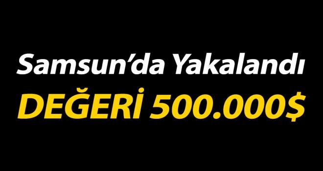 Samsunda Yakalandı Değeri 500.000$