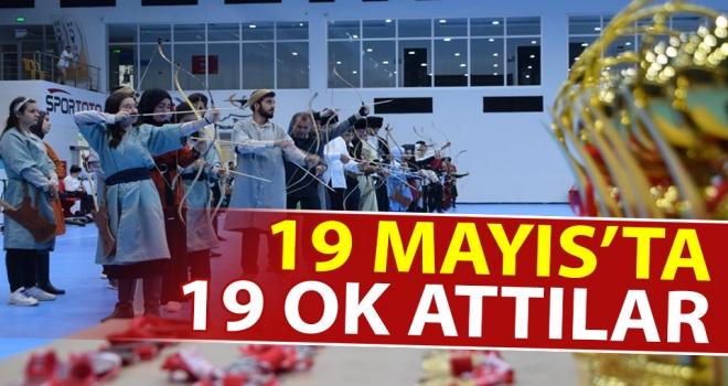 19 Mayıs'ta, 19 Ok Attılar