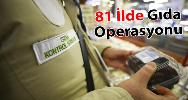 81 İlde Gıda Operasyonu