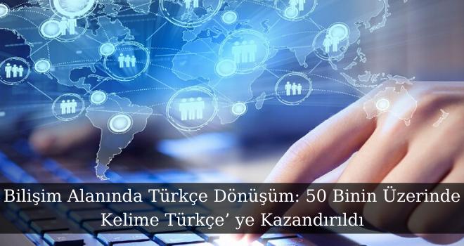 Bilişim Alanında Türkçe Dönüşüm: 50 Binin Üzerinde Kelime Türkçe' ye Kazandırıldı