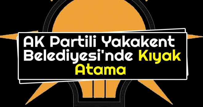 AK Partili Yakakent Belediyesi'nde Kıyak Atama
