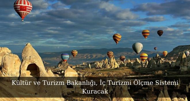 Kültür ve Turizm Bakanlığı, İç Turizmi Ölçme Sistemi Kuracak