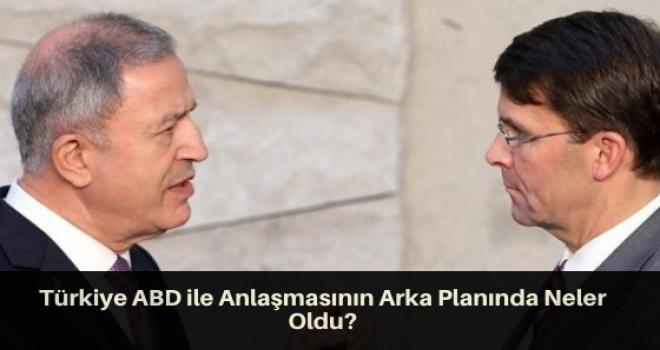 Türkiye ABD ile Anlaşmasının Arka Planında Neler Oldu?