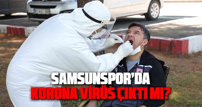 Samsunspor'da Korona Virüs Çıktı mı?