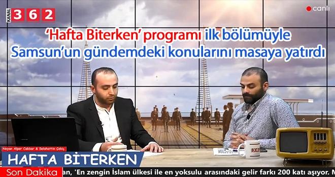 'Hafta Biterken' programı ilk bölümüyle Samsun'un gündemdeki konularını masaya yatırdı