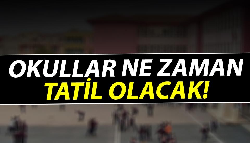 Okullar Ne Zaman Tatil Olacak!