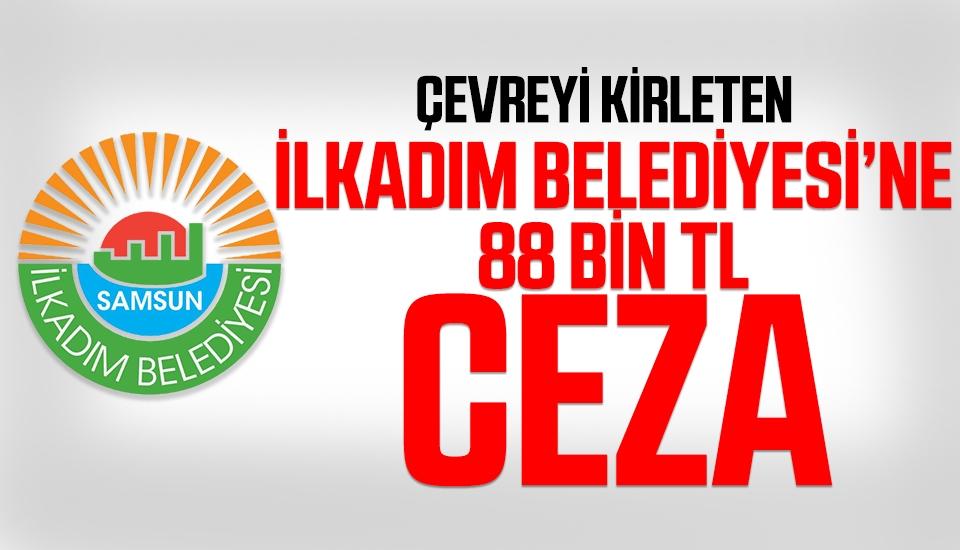 İlkadım Belediyesi'ne 88 Bin TL Ceza