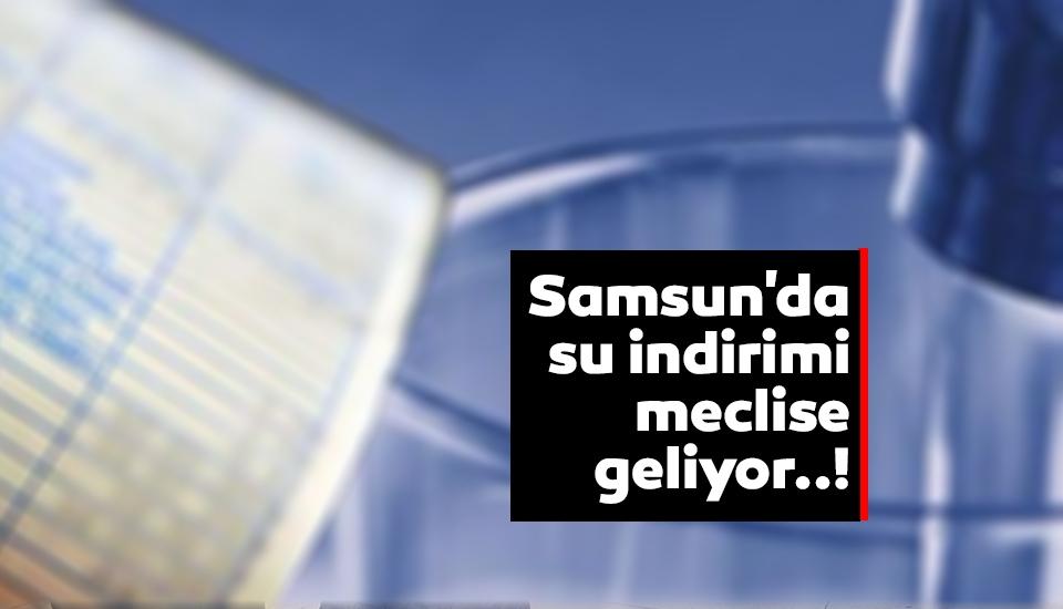 Samsun'da su indirimi meclise geliyor..!