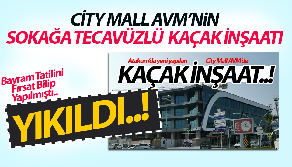 City Mall AVM'nin sokağa tecavüzlü kaçak yapısı yıkıldı..!