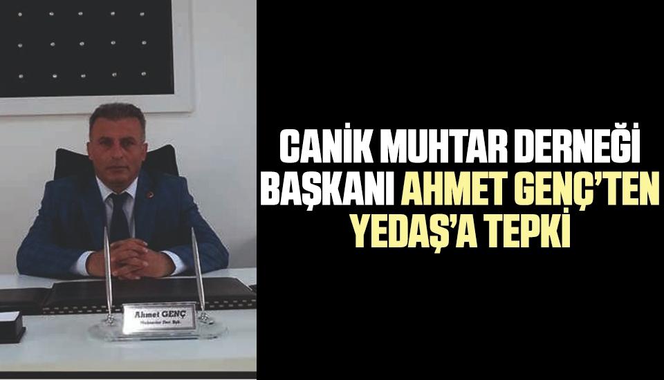 Canik Muhtar Derneği Başkanı Ahmet Genç'ten YEDAŞ'a Tepki