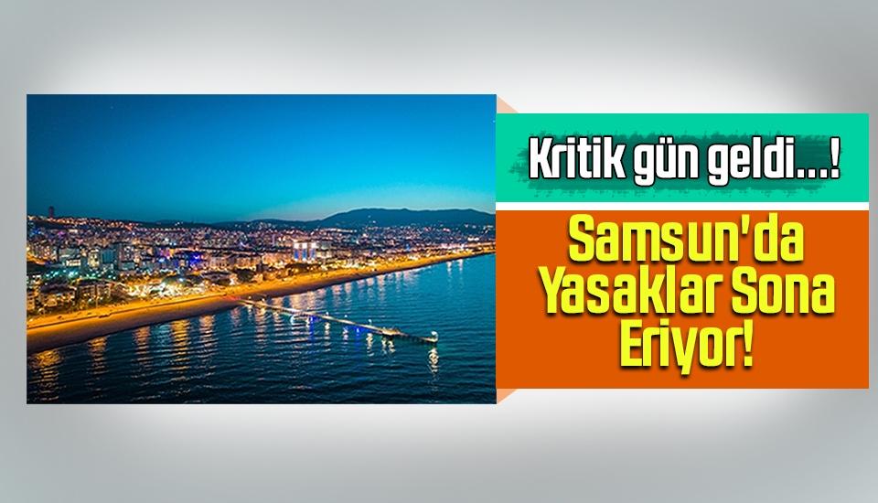 Kritik Gün Geldi..! Samsun'da Yasaklar Sona Eriyor!