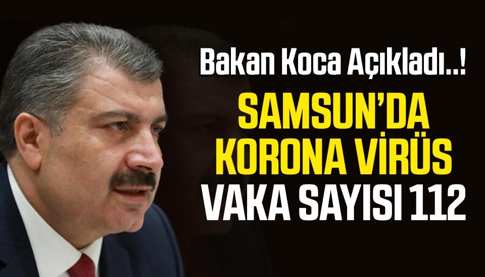 Bakan Koca Samsun'da Korona Virüs Vaka Sayısını Açıkladı..!