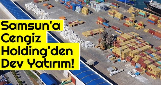 Samsun'a Cengiz Holding'den Dev Yatırım! 3'üncü Liman Yapacak