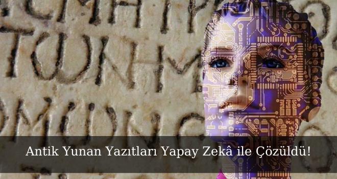 Antik Yunan Yazıtları Yapay Zekâ ile Çözüldü!