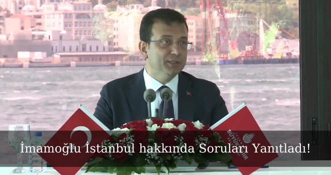 İmamoğlu İstanbul hakkında Soruları Yanıtladı!