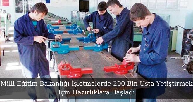 Milli Eğitim Bakanlığı İşletmelerde 200 Bin Usta Yetiştirmek İçin Hazırlıklara Başladı