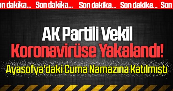 AK Partili Vekil Koronavirüse Yakalandı! Ayasofya'daki Cuma Namazına Katılmıştı